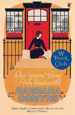 Our Spoons Came From Woolworths: A Virago Modern Classic - Comyns, Barbara, and O'Farrell, Maggie (Introduction by)
