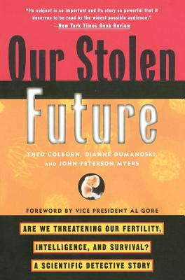Our Stolen Future: Are We Threatening Our Fertility, Intelligence, and Survival?--A Scientific Detective Story - Colborn, Theo, PhD, and Colburn, Theo, and Meyers, John Peter