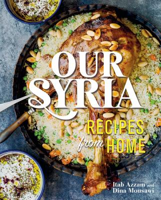 Our Syria: Recipes from Home - Mousawi, Dina, and Azzam, Itab
