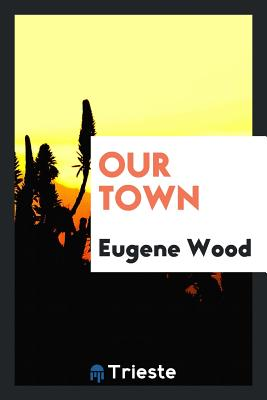Our Town - Wood, Eugene