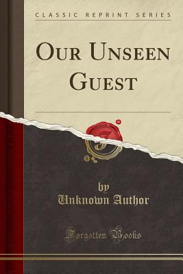 Our Unseen Guest (Classic Reprint) - Author, Unknown