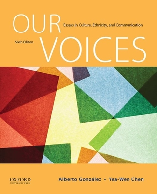 Our Voices: Essays in Culture, Ethnicity, and Communication - Gonzalez, Alberto, Professor, and Chen, Yea-Wen