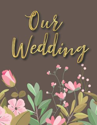Our Wedding: Wedding Planner Book Organizer Notebook for Brides to-be and Wedding Planning 8.5 x 11 in - Bridal Journals, Casa