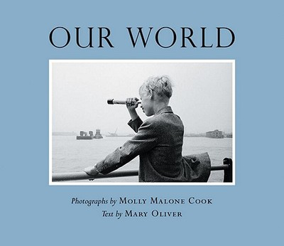 Our World - Cook, Molly Malone (Photographer), and Oliver, Mary (Text by)