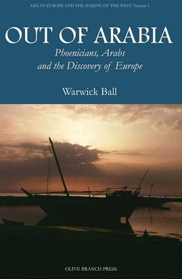 Out of Arabia: Phoenicians, Arabs, and the Discovery of Europe - Ball, Warwick