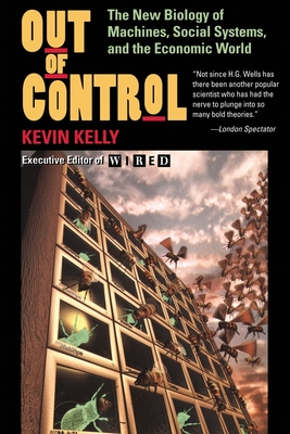 Out of Control: The New Biology of Machines, Social Systems, and the Economic World - Kelly, Kevin, Dr.