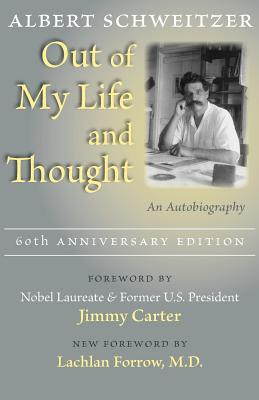 Out of My Life and Thought: An Autobiography - Schweitzer, Albert, Professor, and Carter, Jimmy (Foreword by), and Forrow, Lachlan, President, MD (Foreword by)