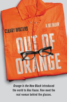 Out of Orange: A Memoir - Wolters, Cleary