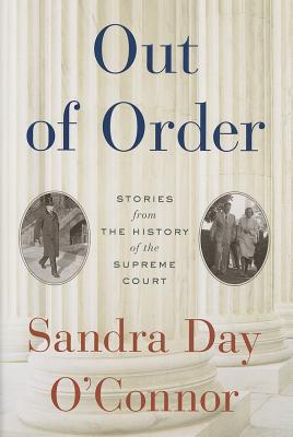 Out of Order: Stories from the History of the Supreme Court - O'Connor, Sandra Day