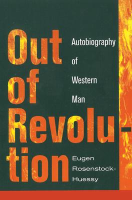 Out of Revolution: Autobiography of Western Man - Rosenstock-Huessy, Eugen