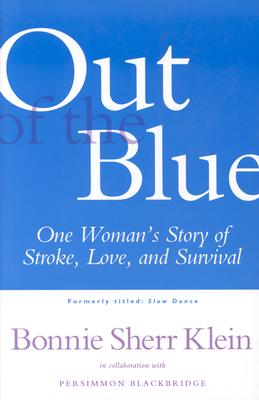 Out of the Blue: One Woman's Return from Stroke to a Full, Creative Life - Klein, Bonnie Sherr, and Blackbridge, Persimmon