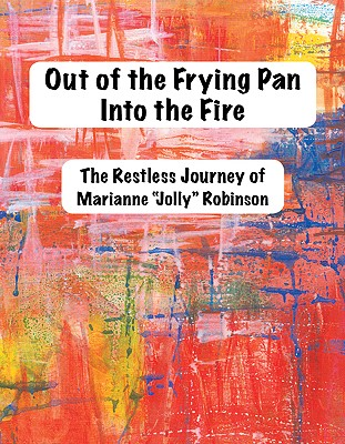 "Out of the Frying Pan, Into the Fire: The Restless of Marianne ""Jolly"" Robinson - ""Jolly"", and Robinson, Jolly"