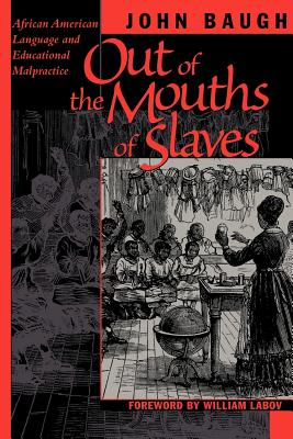 Out of the Mouths of Slaves: African American Language and Educational Malpractice - Baugh, John
