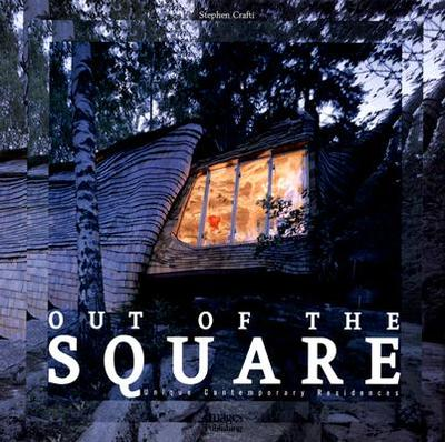 Out of the Square: Unique Contemporary Residences - Crafti, Stephen