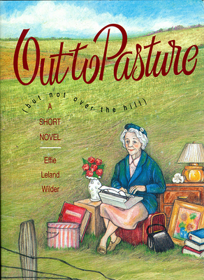 Out to Pasture: But Not Over the Hill - Wilder, Effie Leland, and Klein, Laurie Allen