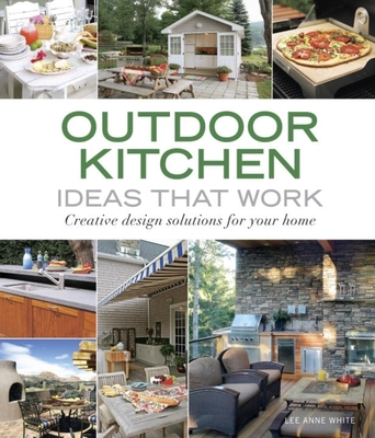 Outdoor Kitchen Ideas That Work: Creative Design Solutions for Your Home - White, Lee Anne