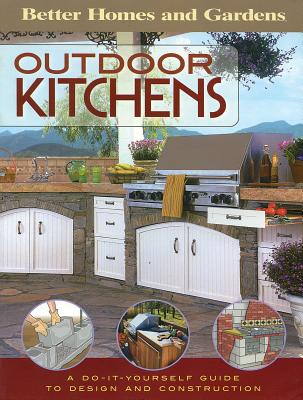 Outdoor Kitchens: A Do-It-Yourself Guide to Design and Construction - Better Homes and Gardens (Creator)