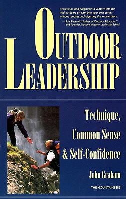 Outdoor Leadership: Technique, Common Sense, & Self-Confidence - Graham, John