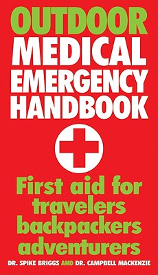 Outdoor Medical Emergency Handbook: First Aid for Travellers, Backpackers, Adventurers - Dr, and MacKenzie, Campbell