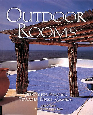Outdoor Rooms: Design for Porches, Terraces, Decks, Gazebos - Taylor, Julie D, and Greer, Nora Richter, and Llewellyn, A Bronwyn