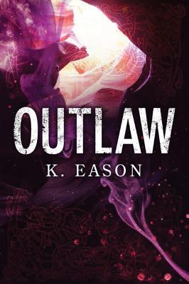 Outlaw: A Dark Fantasy Novel - Eason, K