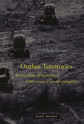 Outlaw Territories: Environments of Insecurity/Architecture of Counterinsurgency - Scott, Felicity D