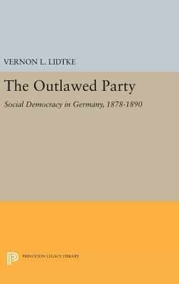 Outlawed Party: Social Democracy in Germany - Lidtke, Vernon L.