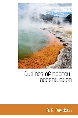 Outlines of Hebrew Accentuation - Davidson, Andrew Bruce, and Davidson, A B