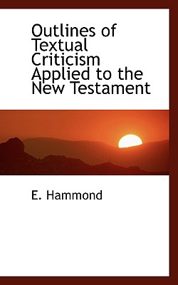 Outlines of Textual Criticism Applied to the New Testament - Hammond, E