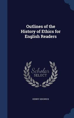 Outlines of the History of Ethics for English Readers - Sidgwick, Henry