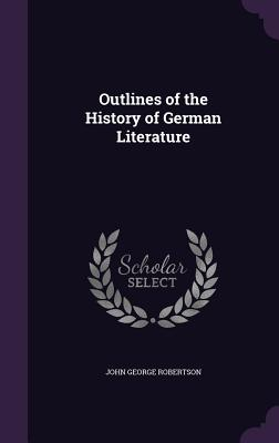 Outlines of the History of German Literature - Robertson, John George