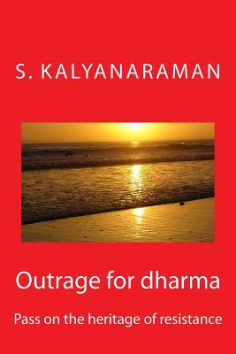 Outrage for Dharma: Pass on the Heritage of Resistance - Kalyanaraman, S