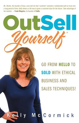 Outsell Yourself: Go from Hello to Sold with Ethical Business and Sales Techniques! - McCormick, Kelly