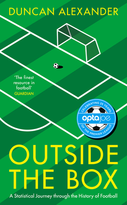 Outside the Box: A Statistical Journey through the History of Football - Alexander, Duncan
