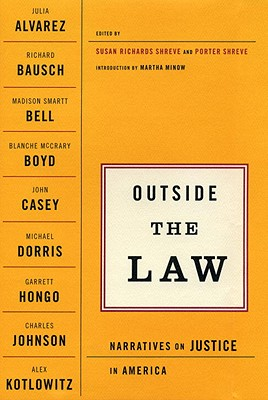 Outside the Law: Narratives on Justice in America - Shreve, Susan (Editor), and Shreve, Porter (Preface by), and Minow, Martha, Prof. (Introduction by)