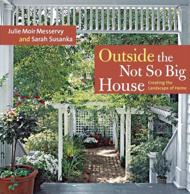 Outside the Not So Big House: Creating the Landscape of Home - Messervy, Julie Moir, and Susanka, Sarah, and Crawford, Grey (Photographer)