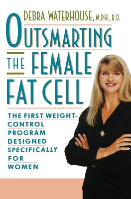 Outsmarting the Female Fat Cell: The First Weight-Control Program Designed Specifically for Women - Waterhouse, Debra, M.P.H, R.D.