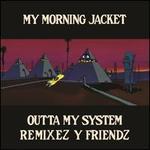 Outta My System: Remixez y Friendz