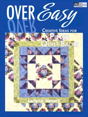 Over Easy: Creative Ideas for Pieced Quilt Backs - Nevaril, Lerlene