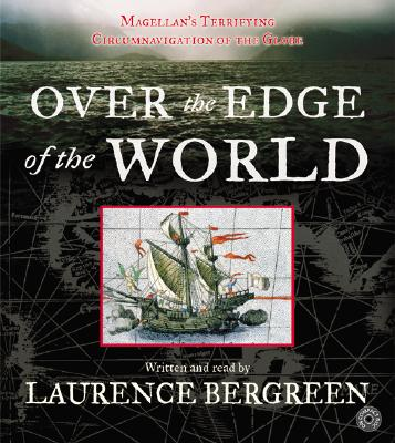Over the Edge of the World CD: Magellan's Terrifying Circumnavigation of the Globe - Bergreen, Laurence (Read by)