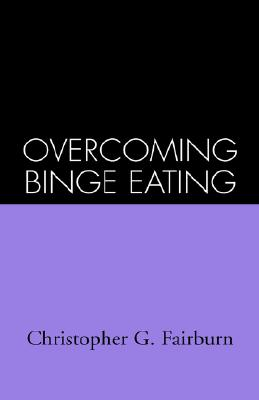 Overcoming Binge Eating, First Edition - Fairburn, Christopher G, DM, Frcpsych