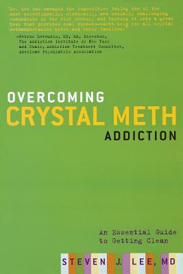 Overcoming Crystal Meth Addiction: An Essential Guide to Getting Clean - Lee, Steven J