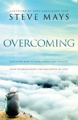 Overcoming: Discover How to Rise Above and Beyond Your Overwhelming Circumstances in Life - Mays, Steve, and Tada, Joni (Foreword by)