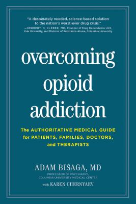 Overcoming Opioid Addiction: The Authoritative Medical Guide for Patients, Families, Doctors, and Therapists - Bisaga, Adam, and Chernyaev, Karen, and McLellan, A Thomas, PhD (Foreword by)