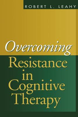 Overcoming Resistance in Cognitive Therapy - Leahy, Robert L, PhD