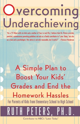 Overcoming Underachieving: A Simple Plan to Boost Your Kids' Grades and End the Homework Hassles - Peters, Ruth