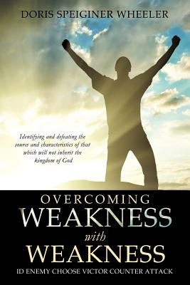 Overcoming Weakness with Weakness - Wheeler, Doris Speiginer