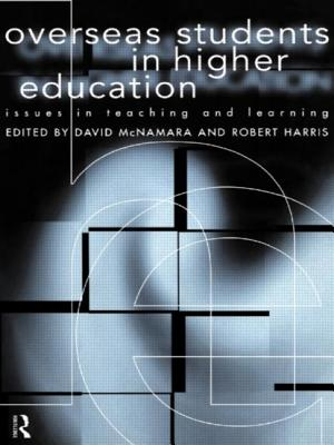 Overseas Students in Higher Education: Issues in Teaching and Learning - Harris, Robert (Editor), and McNamara, David (Editor), and McNamara, Professor David (Editor)