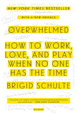 Overwhelmed: How to Work, Love, and Play When No One Has the Time - Schulte, Brigid