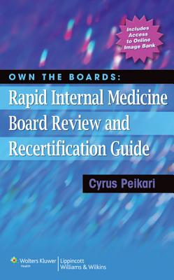 Own the Boards: Rapid Internal Medicine Board Review and Recertification Guide - Peikari, Cyrus, MD